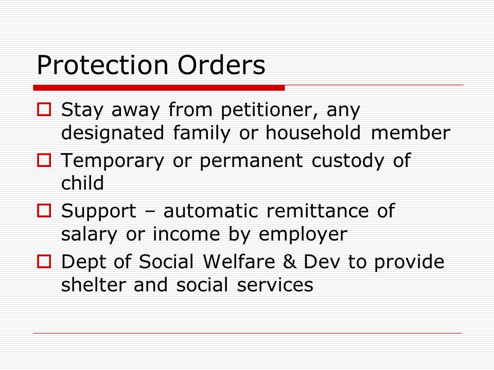Protection Orders  Prohibition from threatening or committing, any of punishable acts  Removal and exclusion from the residence regardless of owners
