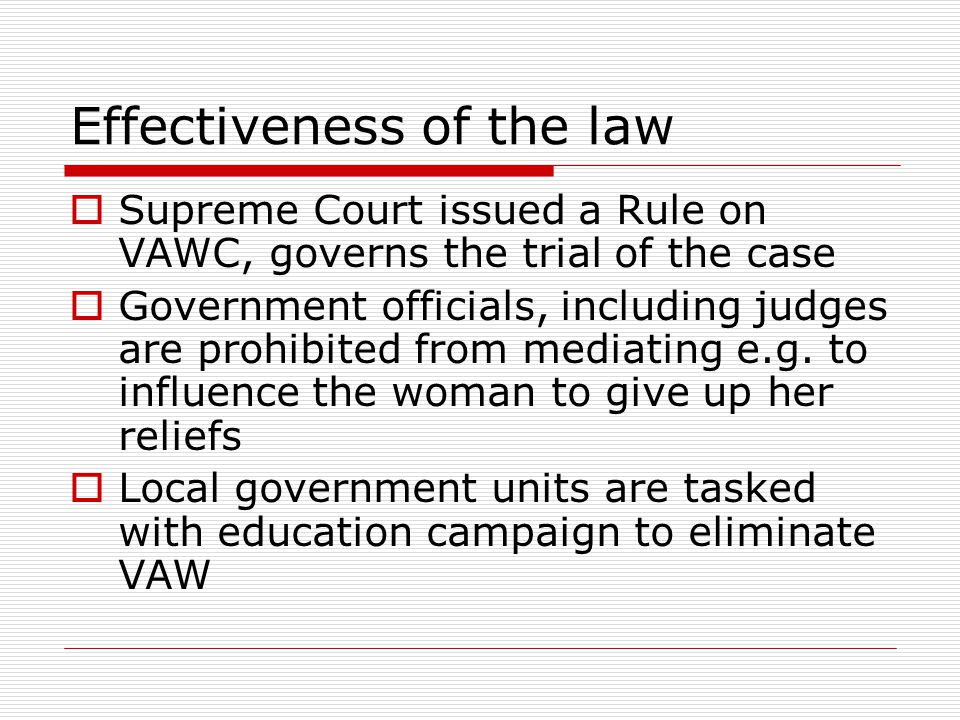 Effectiveness of the law:  The law is a product of cooperation of women's rights organizations and legislators, hence the comprehensive remedies  Pr