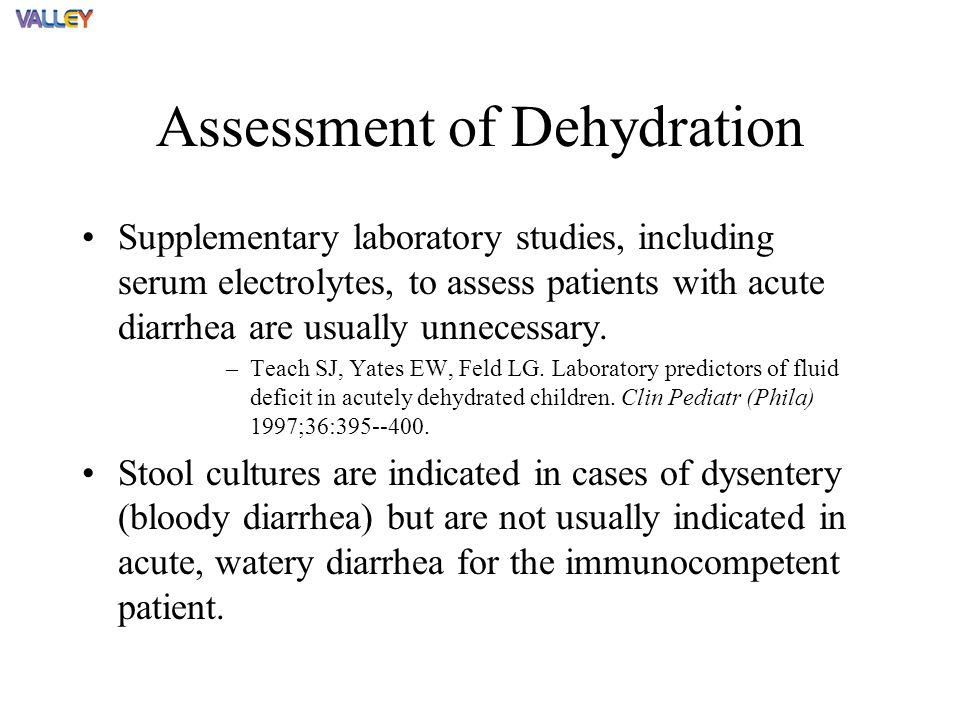 Supplementary laboratory studies, including serum electrolytes, to assess patients with acute diarrhea are usually unnecessary.