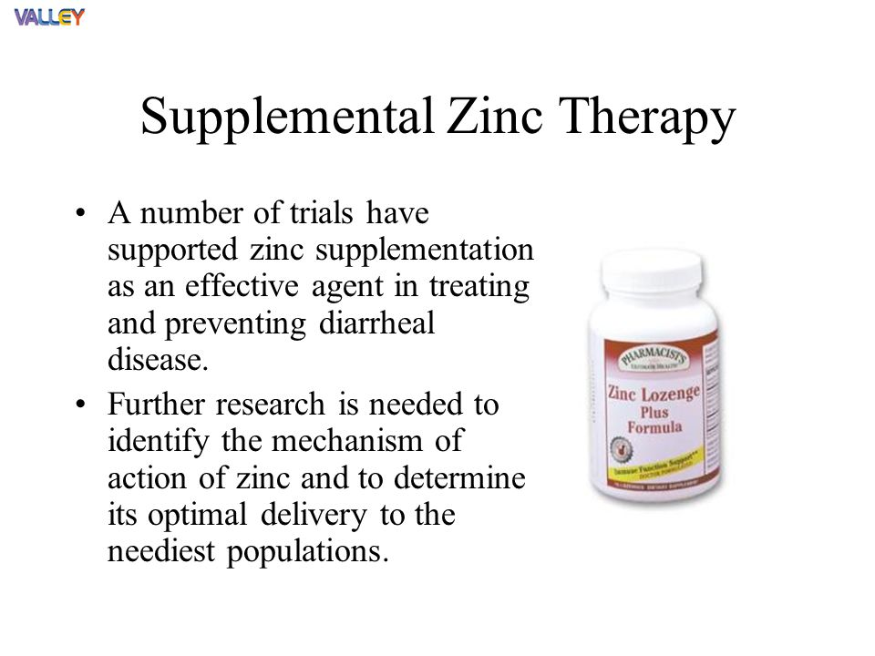 Supplemental Zinc Therapy A number of trials have supported zinc supplementation as an effective agent in treating and preventing diarrheal disease.