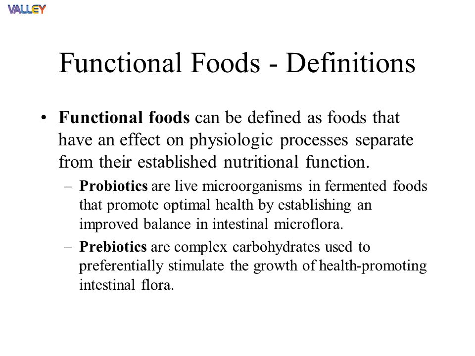 Functional Foods - Definitions Functional foods can be defined as foods that have an effect on physiologic processes separate from their established nutritional function.