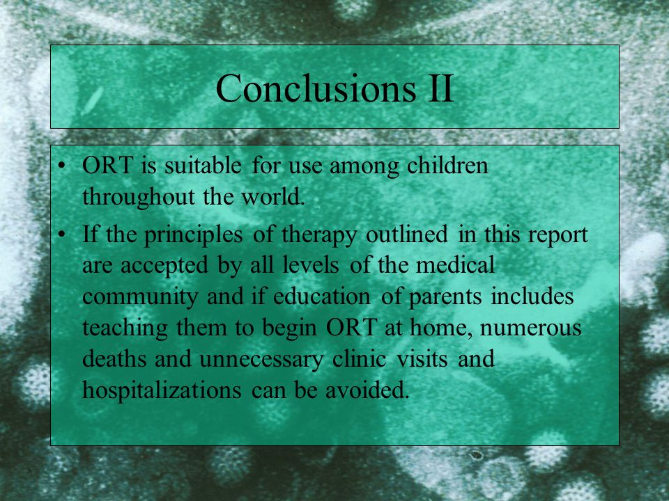 Conclusions II ORT is suitable for use among children throughout the world.