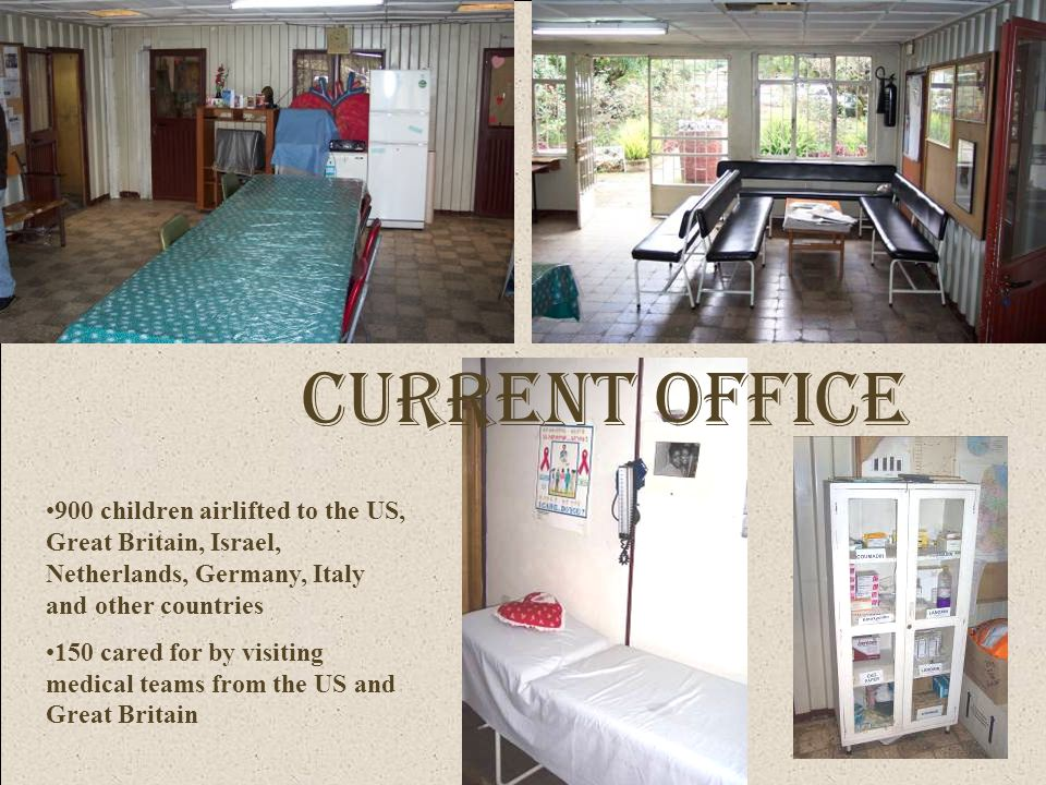 Current Office 900 children airlifted to the US, Great Britain, Israel, Netherlands, Germany, Italy and other countries 150 cared for by visiting medical teams from the US and Great Britain