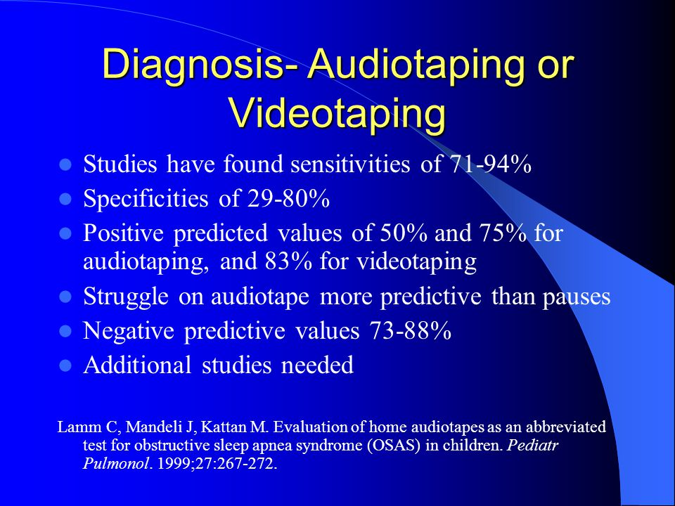 Diagnosis- Audiotaping or Videotaping Studies have found sensitivities of 71-94% Specificities of 29-80% Positive predicted values of 50% and 75% for audiotaping, and 83% for videotaping Struggle on audiotape more predictive than pauses Negative predictive values 73-88% Additional studies needed Lamm C, Mandeli J, Kattan M.