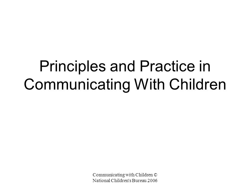 Communicating with Children © National Children s Bureau 2006 Communicating with children in assessments Why do it.