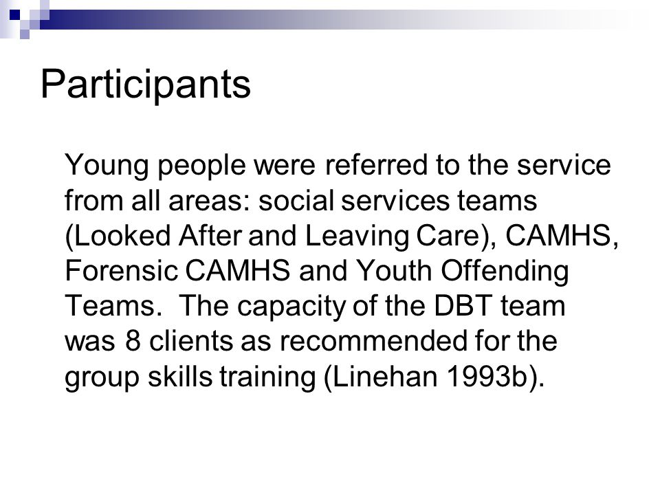 Participants Young people were referred to the service from all areas: social services teams (Looked After and Leaving Care), CAMHS, Forensic CAMHS and Youth Offending Teams.