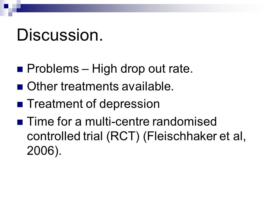 Discussion. Problems – High drop out rate. Other treatments available.
