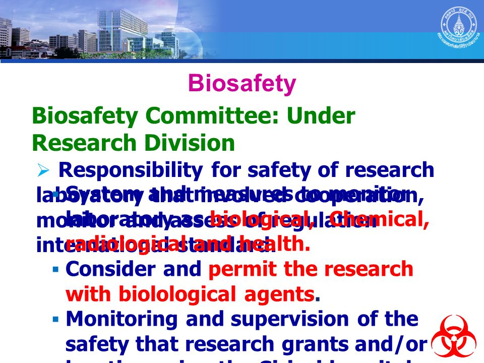 Biosafety Biosafety Committee: Under Research Division  Responsibility for safety of research laboratory that involved cooperation, monitor and asses