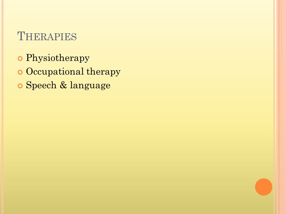 T HERAPIES Physiotherapy Occupational therapy Speech & language