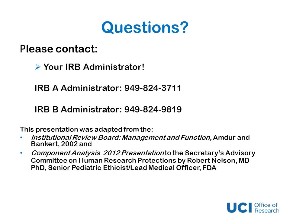 Questions. P lease contact:  Your IRB Administrator.