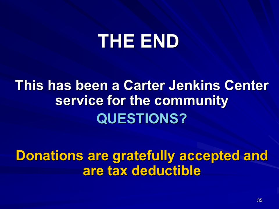 35 THE END This has been a Carter Jenkins Center service for the community QUESTIONS.