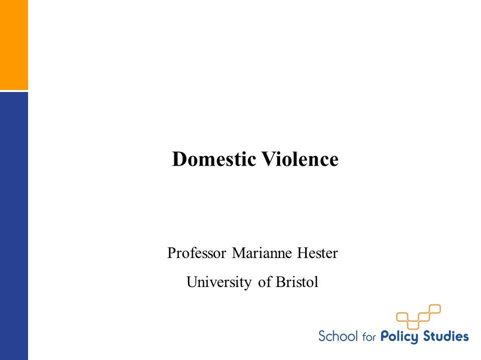 Domestic Violence Professor Marianne Hester University of Bristol