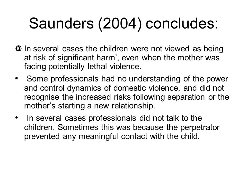 Domestic violence as a context for child deaths Saunders (2004) examined homicides of 29 children from 13 families killed in the context of post-separ