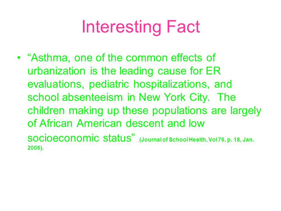 """Interesting Fact """"Asthma, one of the common effects of urbanization is the leading cause for ER evaluations, pediatric hospitalizations, and school ab"""