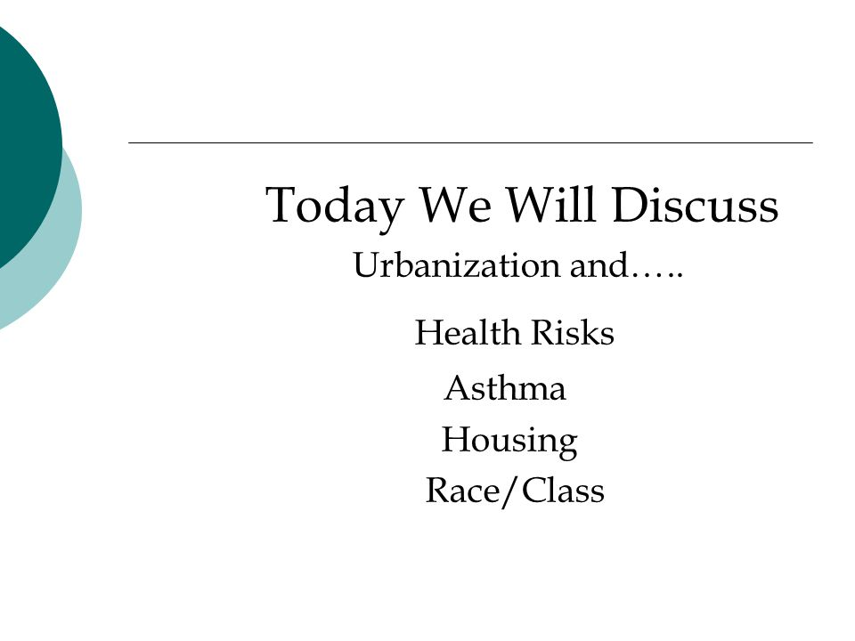 Today We Will Discuss Urbanization and….. Health Risks Asthma Housing Race/Class