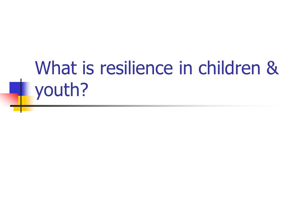 Brief history & definition of resilience Beginning in 1970s, researchers noted that some children at high risk for problems and psychopathology were developing quite well.