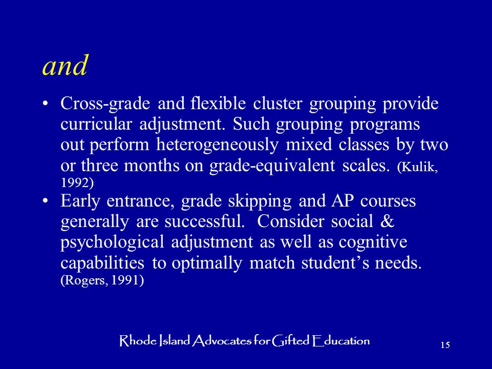 Rhode Island Advocates for Gifted Education 15 and Cross-grade and flexible cluster grouping provide curricular adjustment.