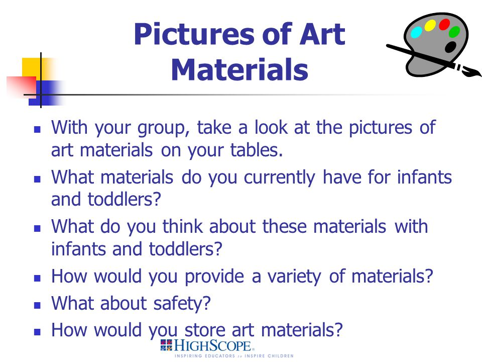Pictures of Art Materials With your group, take a look at the pictures of art materials on your tables. What materials do you currently have for infan