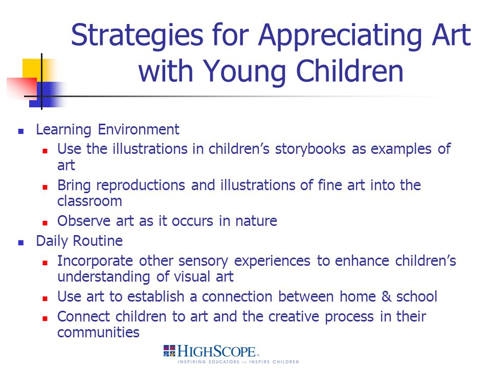 Strategies for Appreciating Art with Young Children Learning Environment Use the illustrations in children's storybooks as examples of art Bring repro
