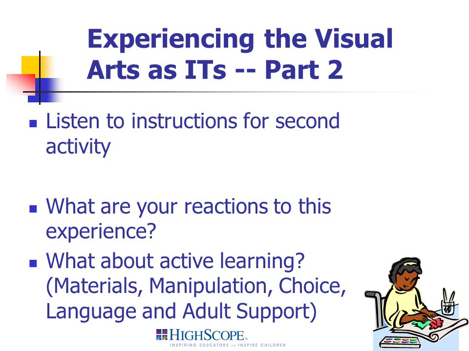 Experiencing the Visual Arts as ITs -- Part 2 Listen to instructions for second activity What are your reactions to this experience? What about active