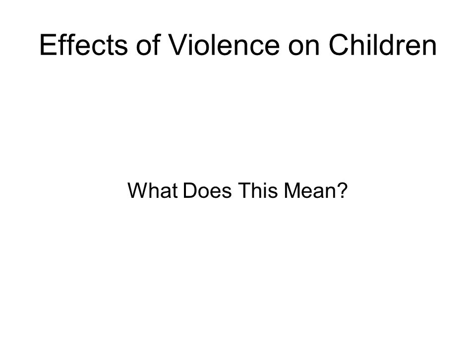 Effects of Violence on Children What Does This Mean?