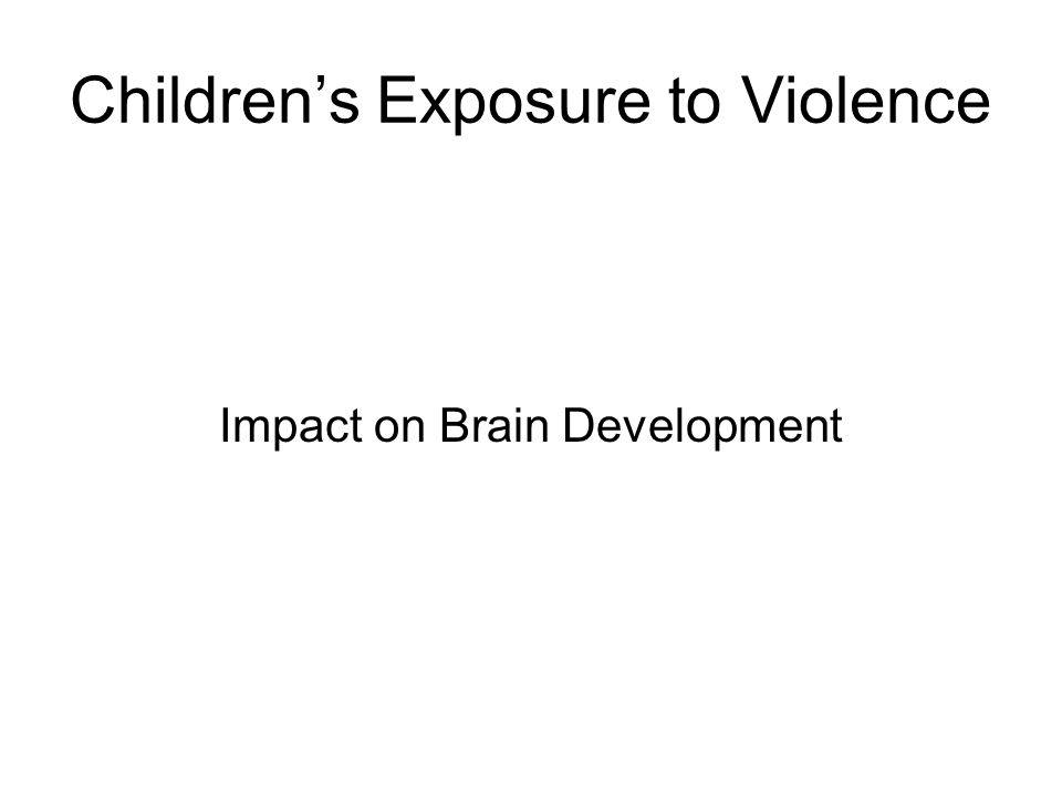 Children's Exposure to Violence Impact on Brain Development