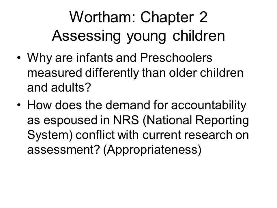 Principles of Assessment Assessment should use multiple sources of information- use of a variety of measures of learning ensures an accurate view of the child's accomplishments (Greenspan et al 1996, Wiggins, 1993) Assessment should BENEFIT the child and improve learning-according to Wiggins cited in Wortham (2008, p31), whatever assessment strategies are used, the information should be used to guide the child and enhance learning.