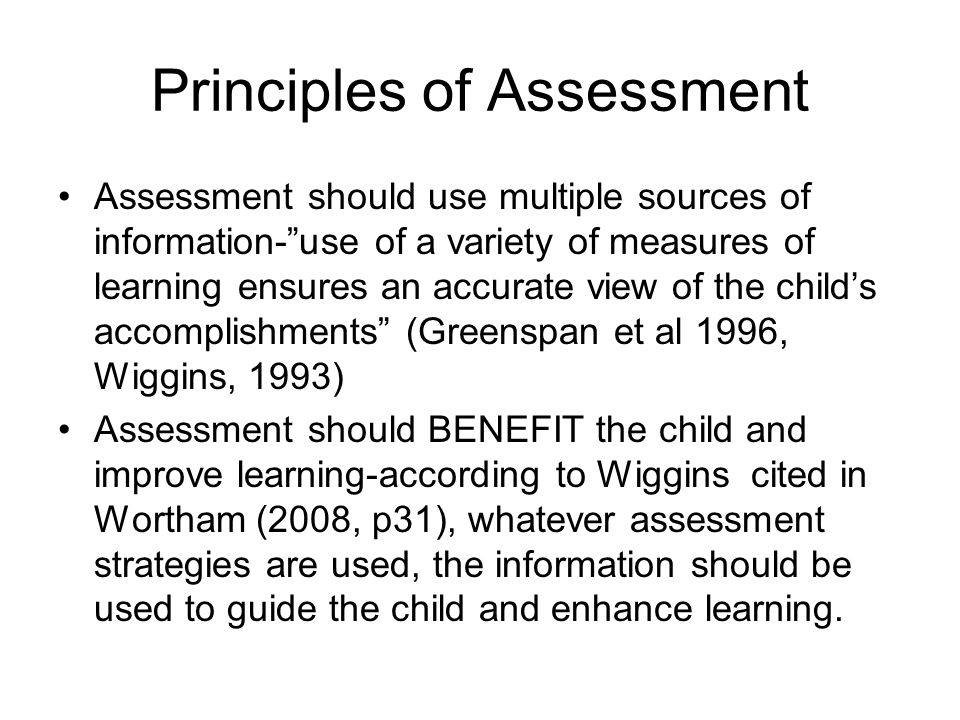 Principles cont… Assessment should involve the child and family-a parent's knowledge about the child is essential for true understanding of the child's developmental characteristics.