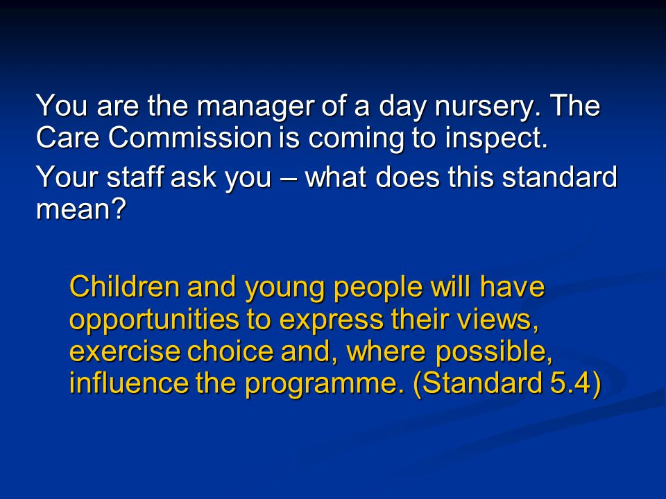 You are the manager of a day nursery.The Care Commission is coming to inspect.