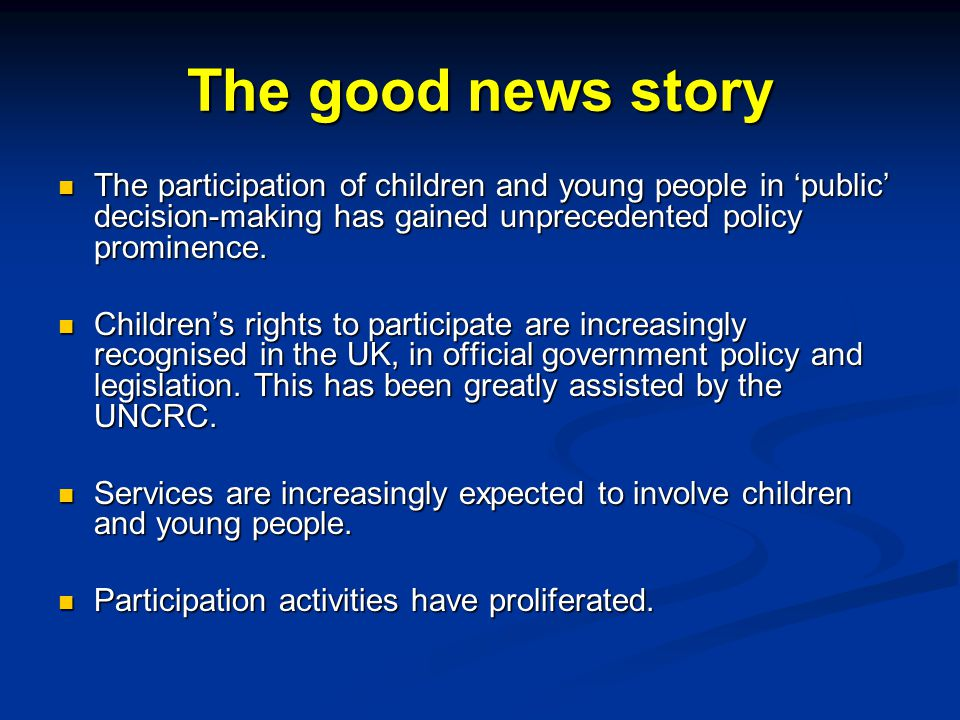 The good news story The participation of children and young people in 'public' decision-making has gained unprecedented policy prominence.