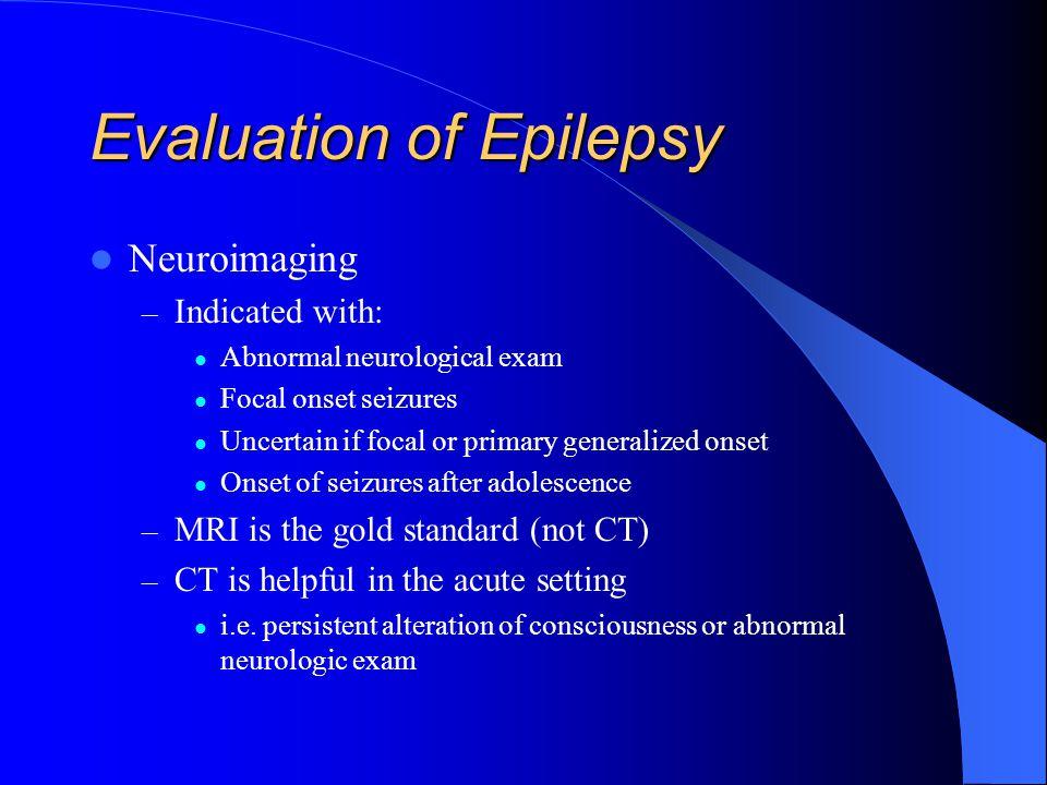 Evaluation of Epilepsy EEG & Epilepsy – Awake only (  30-40% abnormal) – Awake and asleep (  60-70% abnormal) – Photic stimulation may induce genera