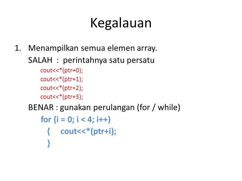 Kegalauan 1.Menampilkan semua elemen array. SALAH : perintahnya satu persatu cout<<*(ptr+0); cout<<*(ptr+1); cout<<*(ptr+2); cout<<*(ptr+3); BENAR : g