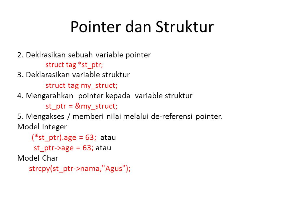 Pointer dan Struktur 2. Deklrasikan sebuah variable pointer struct tag *st_ptr; 3.