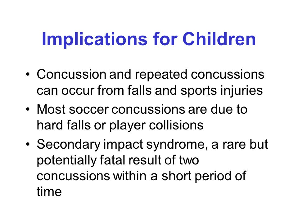 Implications for Children Children who incur a brain injury are twice as likely as other children to have a second brain injury within 6 months.