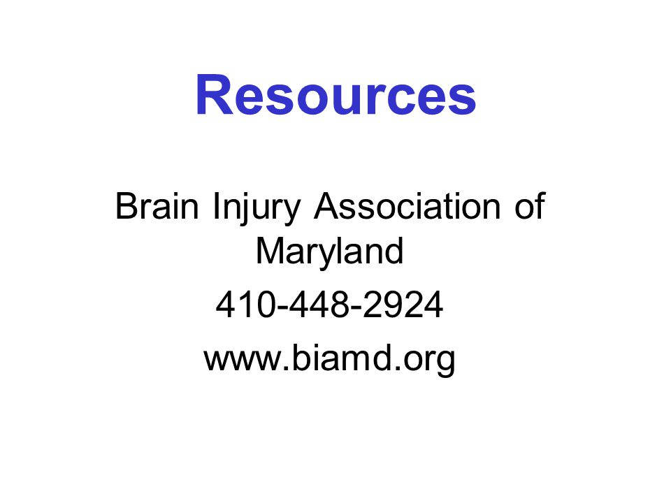 Resources Brain Injury Association of America 1-800-444-06443 www.biausa.org
