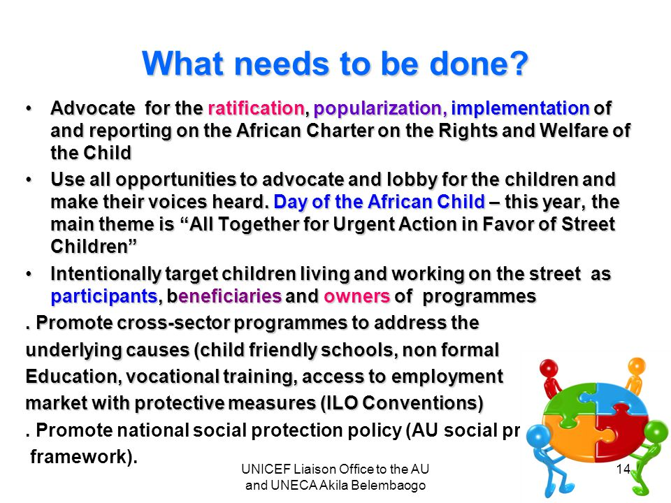 What needs to be done? Advocate for the ratification, popularization, implementation of and reporting on the African Charter on the Rights and Welfare