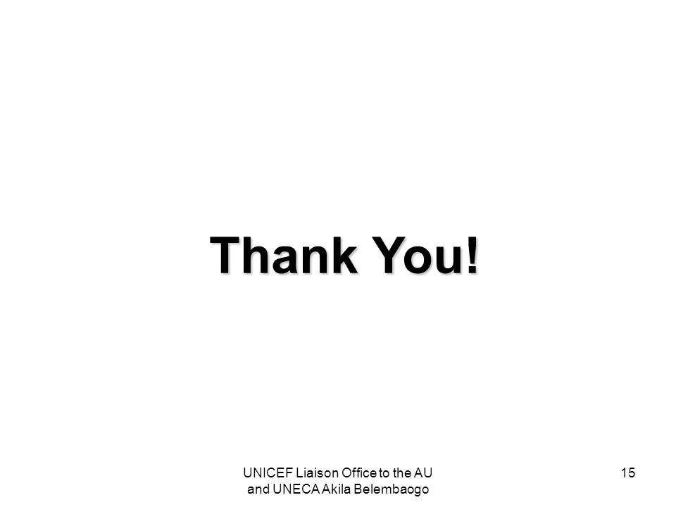 Thank You! 15UNICEF Liaison Office to the AU and UNECA Akila Belembaogo