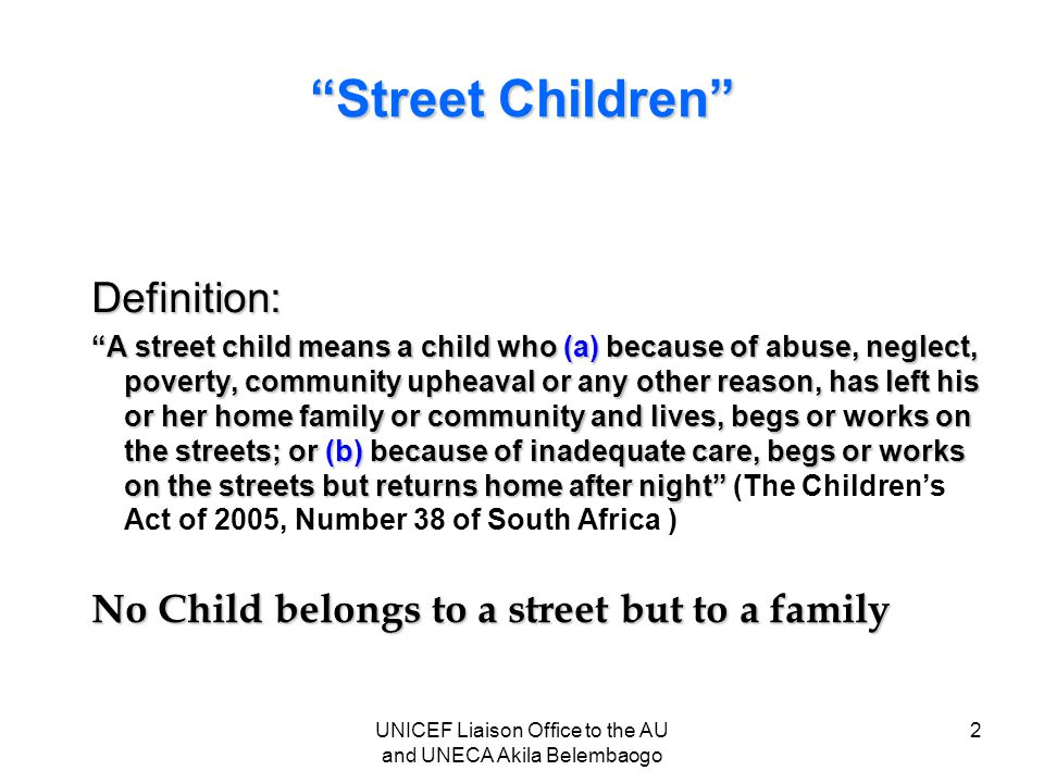 """""""Street Children"""" Definition: """"A street child means a child who (a) because of abuse, neglect, poverty, community upheaval or any other reason, has le"""