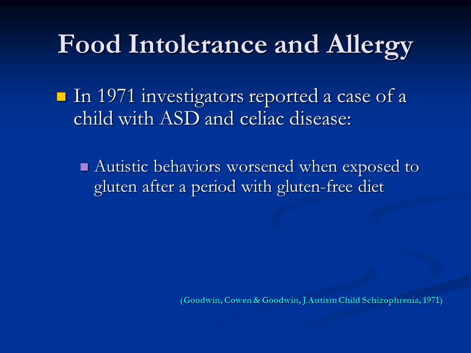 Food Intolerance and Allergy In 1971 investigators reported a case of a child with ASD and celiac disease: In 1971 investigators reported a case of a