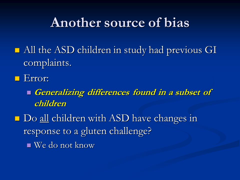 Another source of bias All the ASD children in study had previous GI complaints. All the ASD children in study had previous GI complaints. Error: Erro