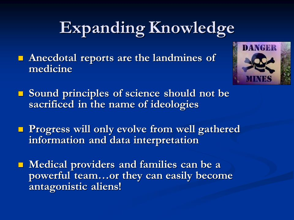 Expanding Knowledge Anecdotal reports are the landmines of medicine Anecdotal reports are the landmines of medicine Sound principles of science should