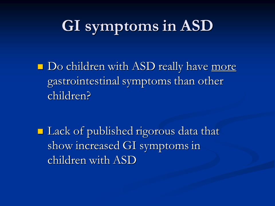 GI symptoms in ASD Do children with ASD really have more gastrointestinal symptoms than other children? Do children with ASD really have more gastroin