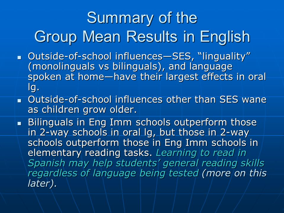 Summary of the Group Mean Results in English Outside-of-school influences—SES, linguality (monolinguals vs bilinguals), and language spoken at home—have their largest effects in oral lg.