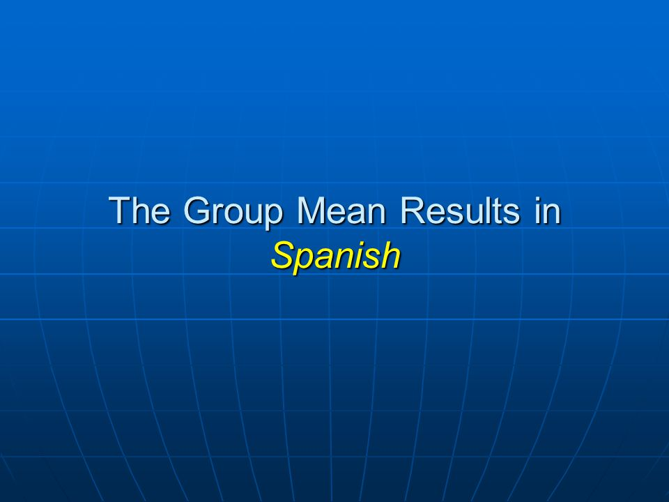 The Group Mean Results in Spanish