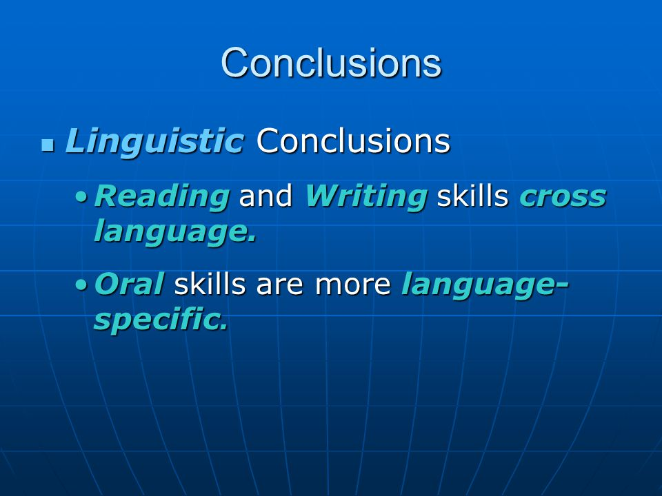 Conclusions Linguistic Conclusions Linguistic Conclusions Reading and Writing skills cross language.Reading and Writing skills cross language.
