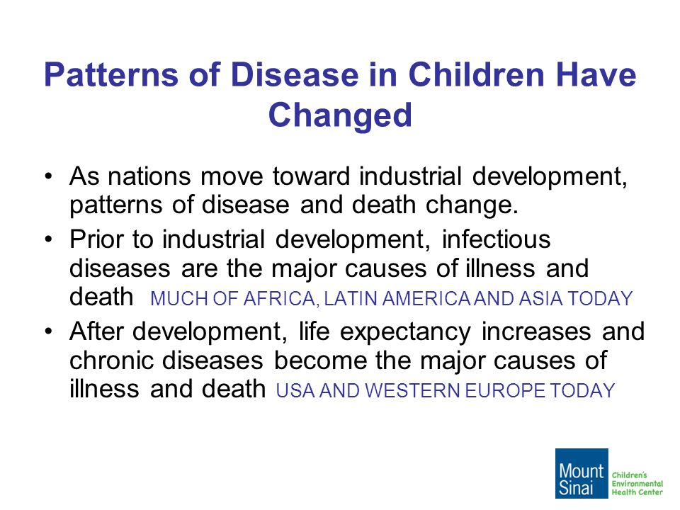 Patterns of Disease in Children Have Changed As nations move toward industrial development, patterns of disease and death change.
