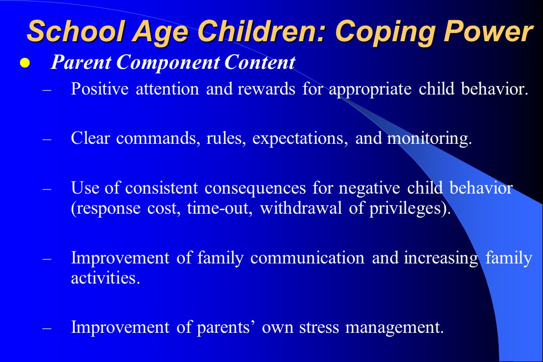 School Age Children: Coping Power Parent Component Content – Positive attention and rewards for appropriate child behavior.