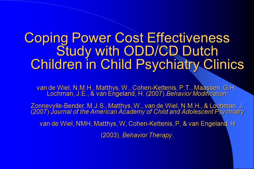 Coping Power Cost Effectiveness Study with ODD/CD Dutch Children in Child Psychiatry Clinics van de Wiel, N.M.H., Matthys, W., Cohen-Kettenis, P.T., Maassen, G.H., Lochman, J.E., & van Engeland, H.