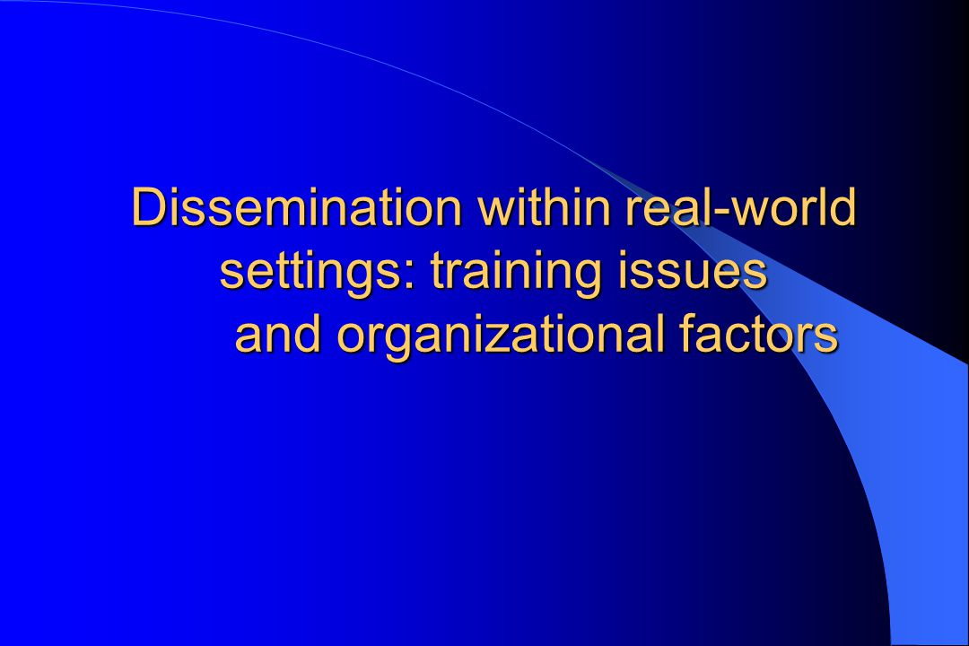 Dissemination within real-world settings: training issues and organizational factors