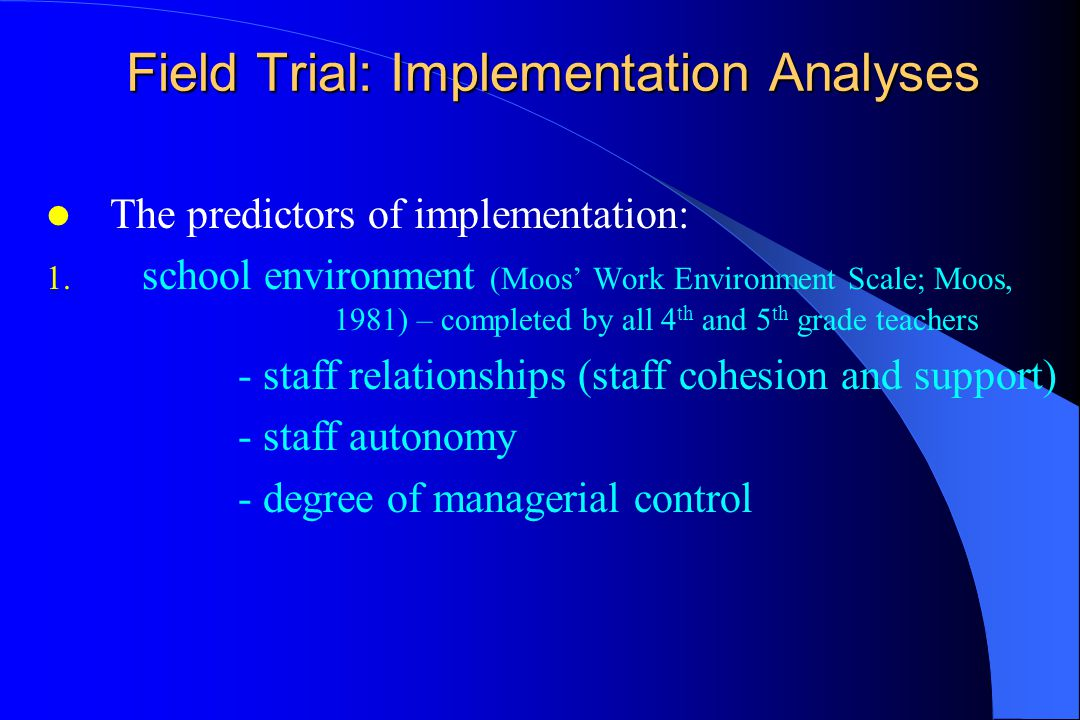 Field Trial: Implementation Analyses The predictors of implementation: 1.
